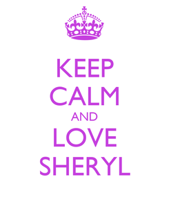 Poster: KEEP CALM AND LOVE SHERYL