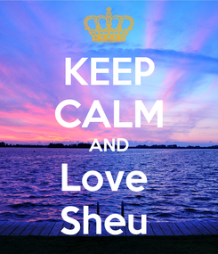 Poster: KEEP CALM AND Love  Sheu