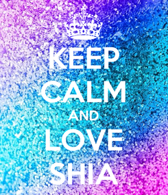 Poster: KEEP CALM AND LOVE SHIA