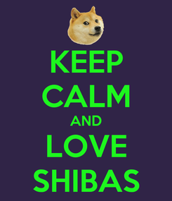 Poster: KEEP CALM AND LOVE SHIBAS