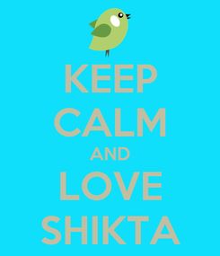 Poster: KEEP CALM AND LOVE SHIKTA