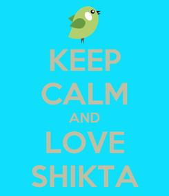 Poster: KEEP CALM AND LOVE SHIKTA