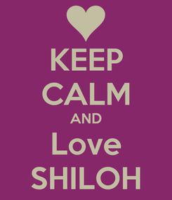 Poster: KEEP CALM AND Love SHILOH