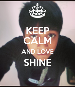 Poster: KEEP CALM AND LOVE SHINE