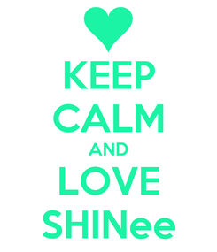 Poster: KEEP CALM AND LOVE SHINee