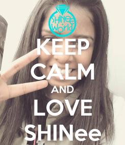 Poster: KEEP CALM AND LOVE SHINee