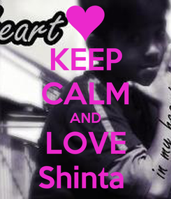 Poster: KEEP CALM AND LOVE Shinta