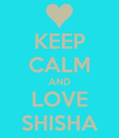Poster: KEEP CALM AND LOVE SHISHA