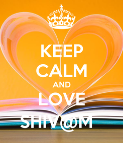 Poster: KEEP CALM AND LOVE SHIV@M