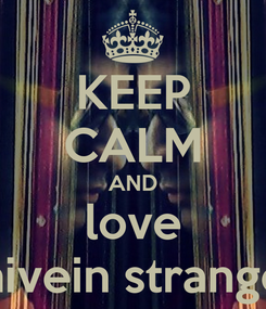 Poster: KEEP CALM AND love shivein stranger
