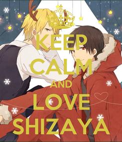 Poster: KEEP CALM AND LOVE SHIZAYA