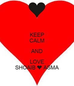 Poster: KEEP CALM AND LOVE SHOAIB ❤ ASMA