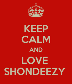 Poster: KEEP CALM AND LOVE  SHONDEEZY