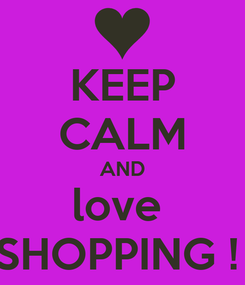 Poster: KEEP CALM AND love  SHOPPING !