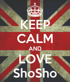 Poster: KEEP CALM AND LOVE ShoSho