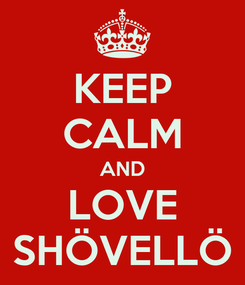 Poster: KEEP CALM AND LOVE SHÖVELLÖ