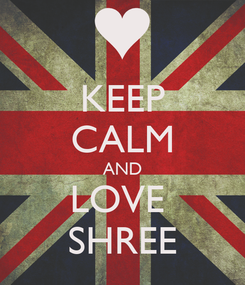 Poster: KEEP CALM AND LOVE  SHREE