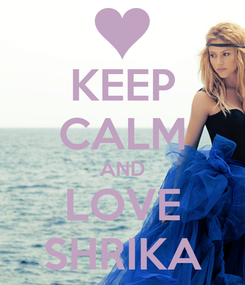 Poster: KEEP CALM AND LOVE SHRIKA