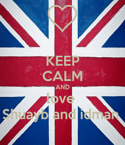 Poster: KEEP CALM AND love  Shuayb and idman
