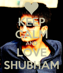 Poster: KEEP CALM AND LOVE SHUBHAM