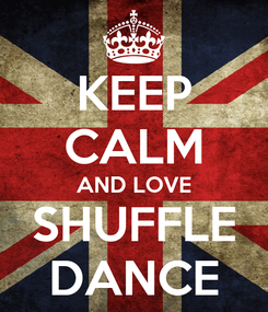 Poster: KEEP CALM AND LOVE SHUFFLE DANCE