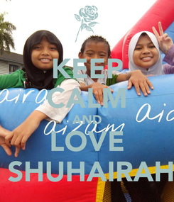 Poster: KEEP CALM AND LOVE  SHUHAIRAH