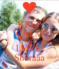 Poster: KEEP CALM AND LOVE  Shuraaa