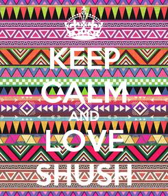 Poster: KEEP CALM AND LOVE SHUSH
