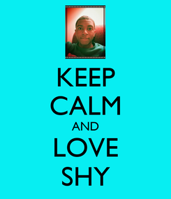 Poster: KEEP CALM AND LOVE SHY