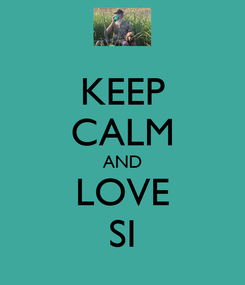 Poster: KEEP CALM AND LOVE SI
