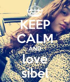 Poster: KEEP CALM AND love sibel