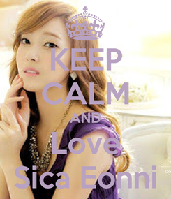 Poster: KEEP CALM AND Love Sica Eonni
