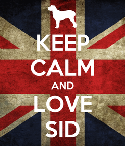 Poster: KEEP CALM AND LOVE SID