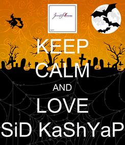 Poster: KEEP CALM AND LOVE SiD KaShYaP
