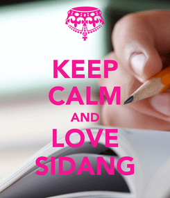 Poster: KEEP CALM AND LOVE SIDANG