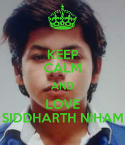 Poster: KEEP CALM AND LOVE SIDDHARTH NIHAM