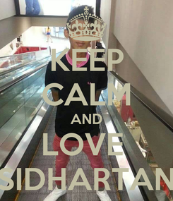 Poster: KEEP CALM AND LOVE  SIDHARTAN
