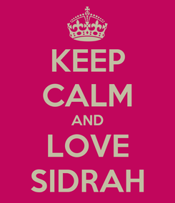 Poster: KEEP CALM AND LOVE SIDRAH