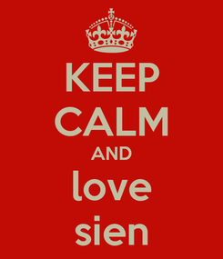 Poster: KEEP CALM AND love sien