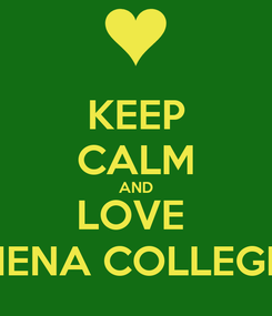 Poster: KEEP CALM AND LOVE  SIENA COLLEGE