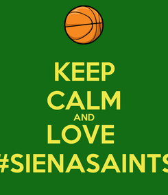 Poster: KEEP CALM AND LOVE  #SIENASAINTS