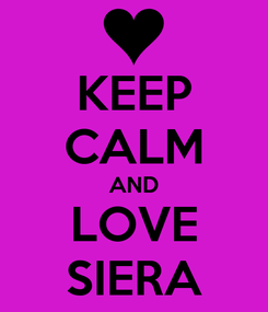 Poster: KEEP CALM AND LOVE SIERA