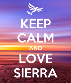 Poster: KEEP CALM AND LOVE SIERRA