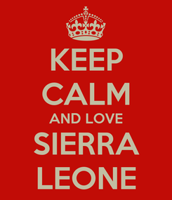 Poster: KEEP CALM AND LOVE SIERRA LEONE