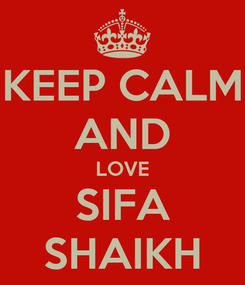 Poster: KEEP CALM AND LOVE SIFA SHAIKH
