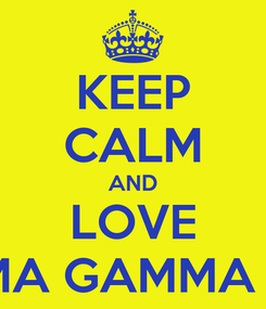Poster: KEEP CALM AND LOVE SIGMA GAMMA RHO