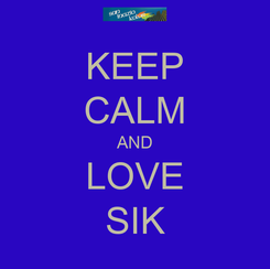 Poster: KEEP CALM AND LOVE SIK