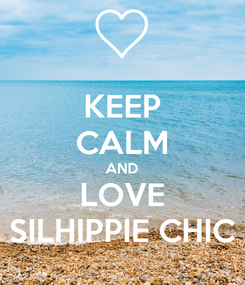 Poster: KEEP CALM AND LOVE SILHIPPIE CHIC