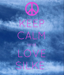 Poster: KEEP CALM and LOVE SILKE