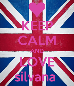Poster: KEEP CALM AND LOVE silvana
